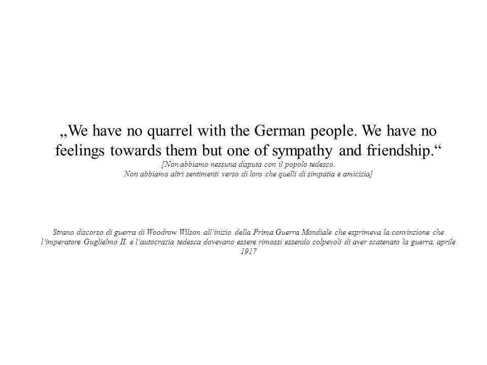 [Non abbiamo nessuna disputa con il popolo tedesco.